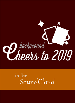 Cheers to 2019 background SoundCloud in the